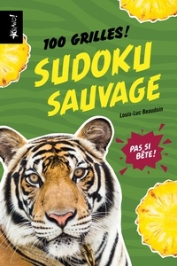 Louis-Luc Beaudoin - Sudoku sauvage - 100 grilles !.