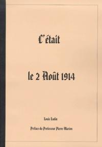 Louis Ludin - C'était le 2 août 1914.