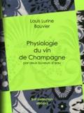 Louis Lurine et Charles Edouard Elmerich - Physiologie du vin de Champagne - par deux buveurs d'eau.