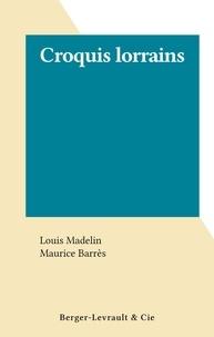 Louis Madelin et Maurice Barrès - Croquis lorrains.