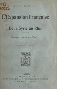 Louis Madelin - L'expansion française, de la Syrie au Rhin - Conférences faites au Foyer.