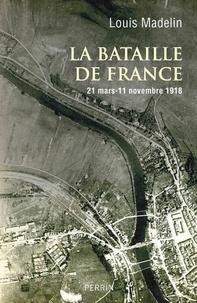 Louis Madelin - La bataille de France - 21 mars - 11 novembre 1918.