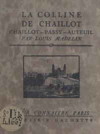 Louis Madelin - La colline de Chaillot (Chaillot - Passy - Auteuil) - Avec 16 gravures hors texte d'après des documents anciens et modernes, un plan et un itinéraire.