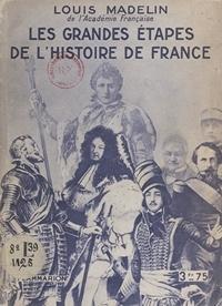 Louis Madelin et Octave Aubry - Les grandes étapes de l'histoire de France.