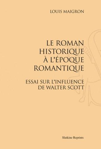 Louis Maigron - Le roman historique à l'époque romantique - Essai sur l'influence de Walter Scott.