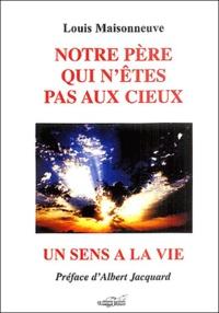 Louis Maisonneuve - Notre père qui n'êtes pas aux cieux.