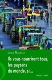 Louis Malassis - Ils vous nourriront tous, les paysans du monde, si. - ...