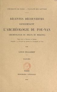 Louis Malleret - Récentes découvertes concernant l'archéologie du Fou-Nan (archéologie du Delta du Mékong) - Thèse pour le Doctorat ès lettres présentée à la Faculté des lettres de l'Université de Paris.