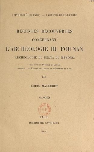 Récentes découvertes concernant l'archéologie du Fou-Nan (archéologie du Delta du Mékong). Thèse pour le Doctorat ès lettres présentée à la Faculté des lettres de l'Université de Paris