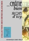 Louis Malteste et Jacques d' Icy - ... Châtie bien - ou la flagellation dans la vie moderne et ce qu'en pense la Jeune Fille d'aujourd'hui.