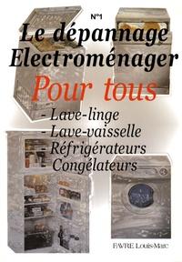 Louis-Marc Favre - Le dépannage électroménager pour tous - Tome 1, Lave-linge, Lave-vaisselle, Réfrigérateurs, Congélateurs.