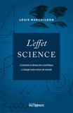 Louis Marchildon - L'effet science - Comment la démarche scientifique a changé notre vision du monde.