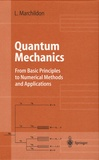 Louis Marchildon - Quantum Mechanics - From Basic Principles to Numerical Methods and Applications.