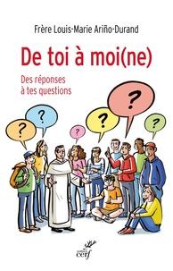 Louis-Marie Ariño-Durand - De toi à moi(ne) - Des réponses à tes questions.