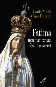 Louis-Marie Ariño-Durand - Fatima n'en parlez pas, c'est un secret.