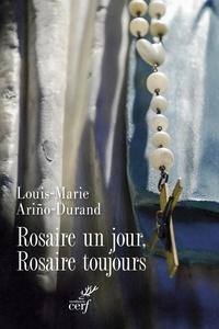 Louis-Marie Ariño-Durand et Louis-Marie Ariño-Durand - Rosaire un jour, Rosaire toujours.