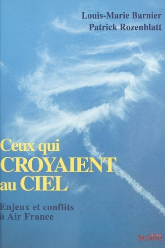 Ceux qui croyaient au ciel. Enjeux et conflits à Air France