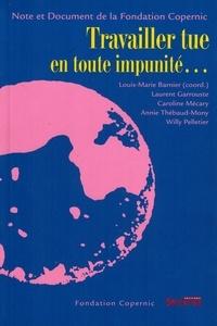 Louis-Marie Barnier - Travailler tue en toute impunité....