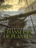 Louis-Marie Blanchard - L'aventure des chasseurs de plantes.