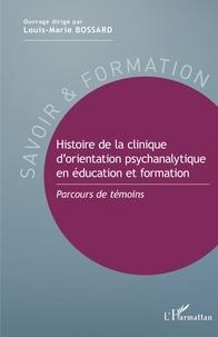 Louis-Marie Bossard - Histoire de la clinique d'orientation psychanalytique en éducation et formation - Parcours de témoins.