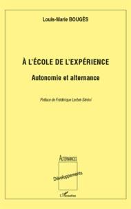 Louis-Marie Bougès - A l'école de l'expérience - Autonomie et alternance.