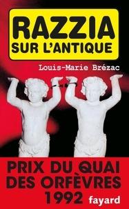 Louis-Marie Brézac - Razzia sur l'antique.
