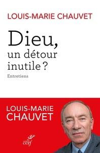 Louis-Marie Chauvet - Dieu, un détour inutile ?.
