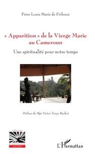 """Louis-Marie de Frileuze - """"Apparition"""" de la Vierge Marie au Cameroun - Une spiritualité pour notre temps."""