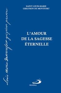 Louis-Marie Grignion de Montfort - L'amour de la sagesse éternelle.