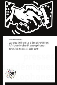 Louis-Marie Kakdeu - La qualité de la démocratie en Afrique noire francophone - Baromètre des années 2000-2010.