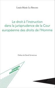 Louis-Marie Le Rouzic - Le droit à l'instruction dans la jurisprudence de la Cour européenne des droits de l'Homme.