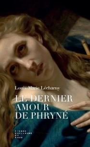 Louis-Marie Lécharny - Le dernier amour de Phryné.
