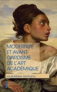 """Louis-Marie Lécharny - Modernité et avant-gardisme de l'art académique - La réponse de l'art aux questions de notre temps ou """"l'académisme éclectique""""."""