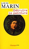 Louis Marin - Détruire la peinture.