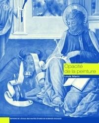 Louis Marin - Opacité de la peinture - Essais sur la représentation au Quattrocento.