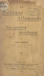 Louis Marlio - La politique allemande et la navigation intérieure.