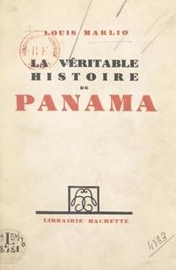 Louis Marlio - La véritable histoire de Panama.
