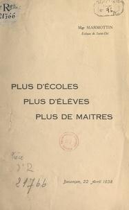 Louis Marmottin - Plus d'écoles, plus d'élèves, plus de maîtres ! - Discours prononcé au Congrès de l'enseignement libre à Besançon, le 22 avril 1938.