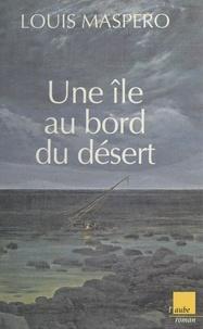 Louis Maspero - Une île au bord du désert.