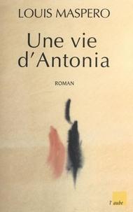 Louis Maspero - Une vie d'Antonia.