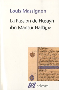 Louis Massignon - La passion de Husayn ibn Mansûr Hallâj - Tome 4.