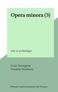 Louis Massignon et Youakim Moubarac - Opera minora (3) - Arts et archéologie.