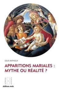 Louis Mathoux - Apparitions mariales : mythe ou réalité ?.