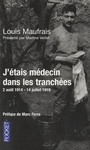 Louis Maufrais - J'étais médecin dans les tranchées - 2 août 1914-14 juillet 1919.