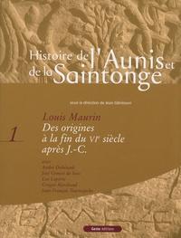 Louis Maurin - Histoire de l'Aunis et de la Saintonge - Tome 1, Des origines à la fin du VIe siècle après J.-C..