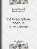 Louis Ménard et René Ménard - De la sculpture antique et moderne.