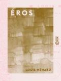 Louis Ménard - Éros - Étude sur la symbolique du désir.