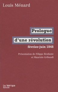 Louis Ménard - Prologue d'une révolution - Février-juin 1848.