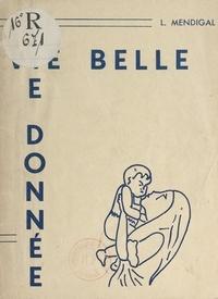 Louis Mendigal - Vie belle, vie donnée - Plaidoyer pour la pureté.