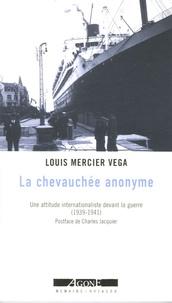 Louis Mercier-Vega - La chevauchée anonyme - Ni l'un ni l'autre (1939-1941) ; In Memoriam ; Une attitude internationaliste devant la guerre.